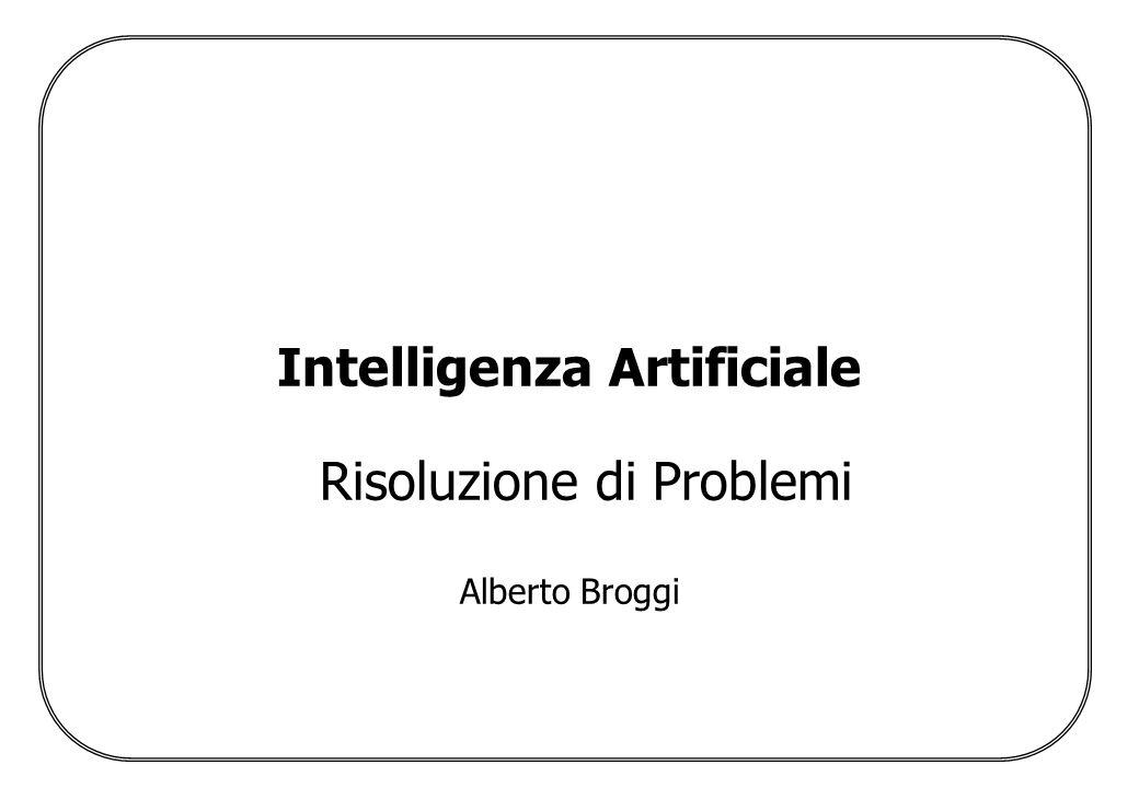 Intelligenza Artificiale Risoluzione di Problemi Alberto Broggi