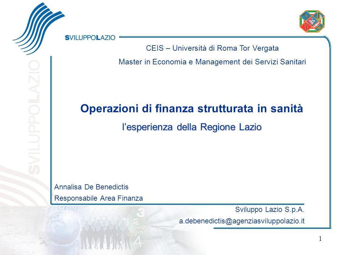 Regione Lazio 1 CEIS – Università di Roma Tor Vergata Master in Economia e Management dei Servizi Sanitari Operazioni di finanza strutturata in sanità
