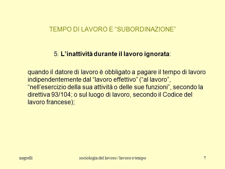 negrellisociologia del lavoro / lavoro e tempo7 TEMPO DI LAVORO E SUBORDINAZIONE 5.