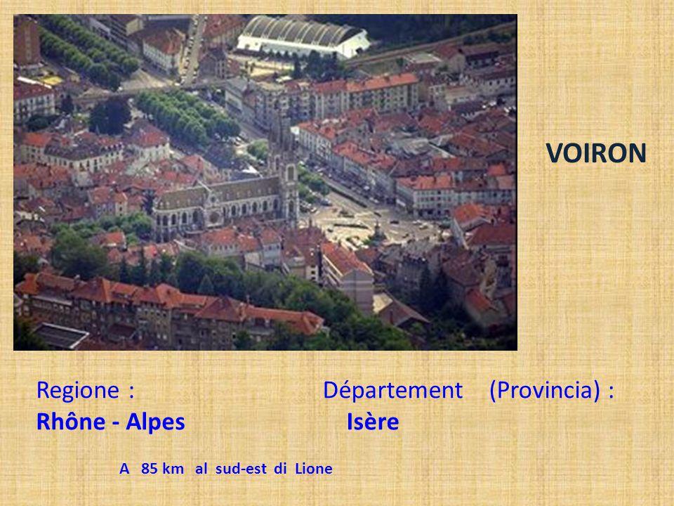 Département (Provincia) : Isère Regione : Rhône - Alpes A 85 km al sud-est di Lione VOIRON