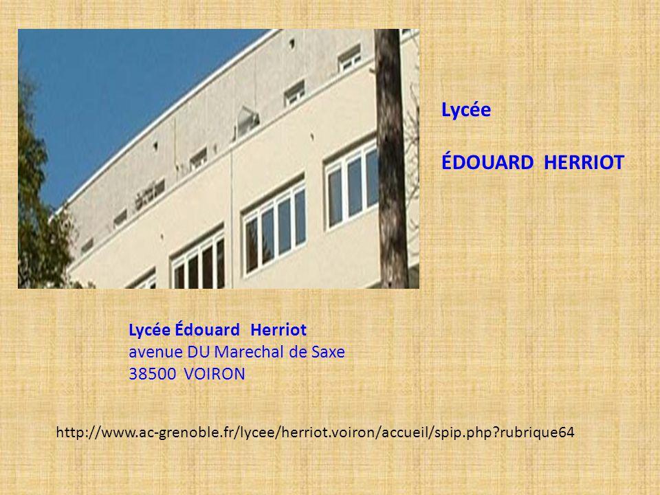 Lycée Édouard Herriot avenue DU Marechal de Saxe 38500 VOIRON Lycée ÉDOUARD HERRIOT http://www.ac-grenoble.fr/lycee/herriot.voiron/accueil/spip.php?ru