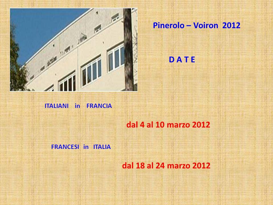 D A T E ITALIANI in FRANCIA FRANCESI in ITALIA dal 4 al 10 marzo 2012 dal 18 al 24 marzo 2012 Pinerolo – Voiron 2012