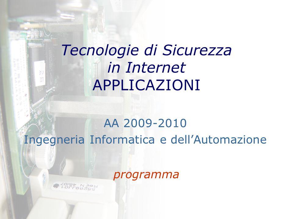 Tecnologie di Sicurezza in Internet APPLICAZIONI AA 2009-2010 Ingegneria Informatica e dell'Automazione programma