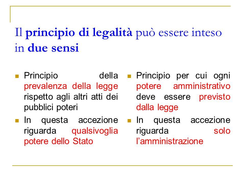 Il principio di legalità può essere inteso in due sensi Principio della prevalenza della legge rispetto agli altri atti dei pubblici poteri In questa