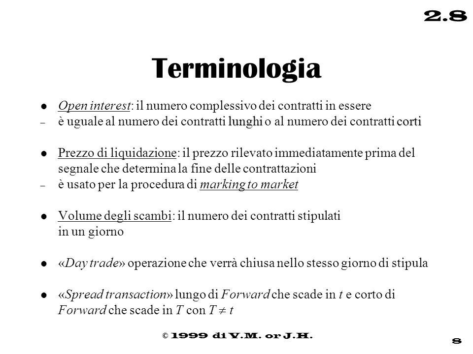 © 1999 di V.M. or J.H. 8 2.8 Terminologia l Open interest: il numero complessivo dei contratti in essere lunghicorti – è uguale al numero dei contratt