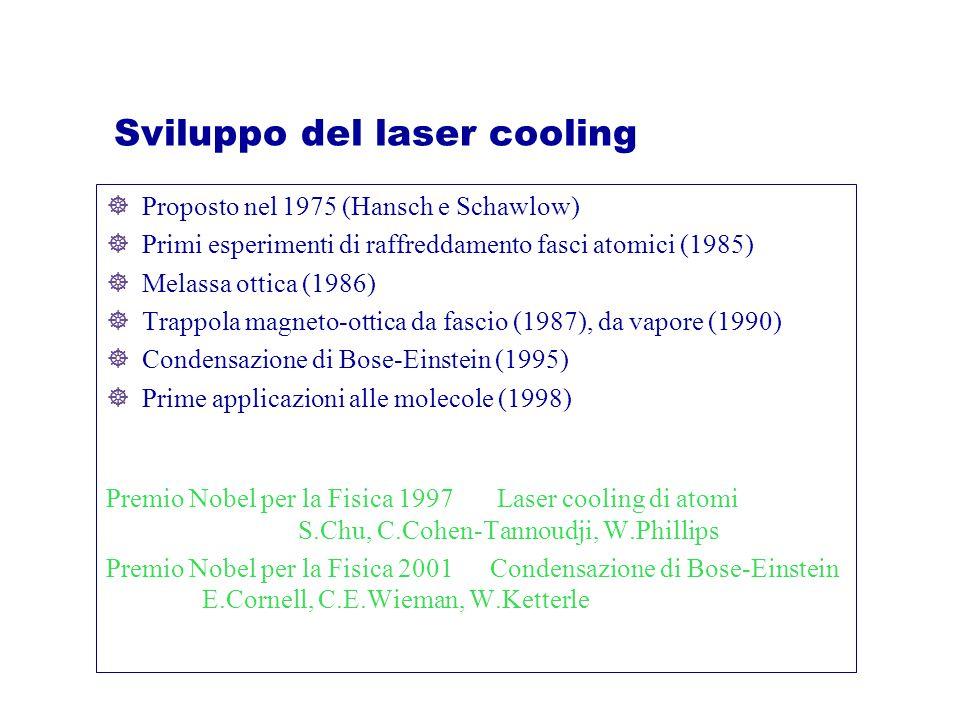 Buffer gas cooling  Raffreddamento di molecole per collisioni con 3 He criogenico  Intrappolamento delle molecole paramagnetiche in una trappola magnetica di quadrupolo ad alto campo Es: 10 8 molecole di CaH intrappolate a T=400 mK dopo ablazione laser di un bersaglio solido di CaH 2 Weinstein et al, Nature 395, 148 (1998)