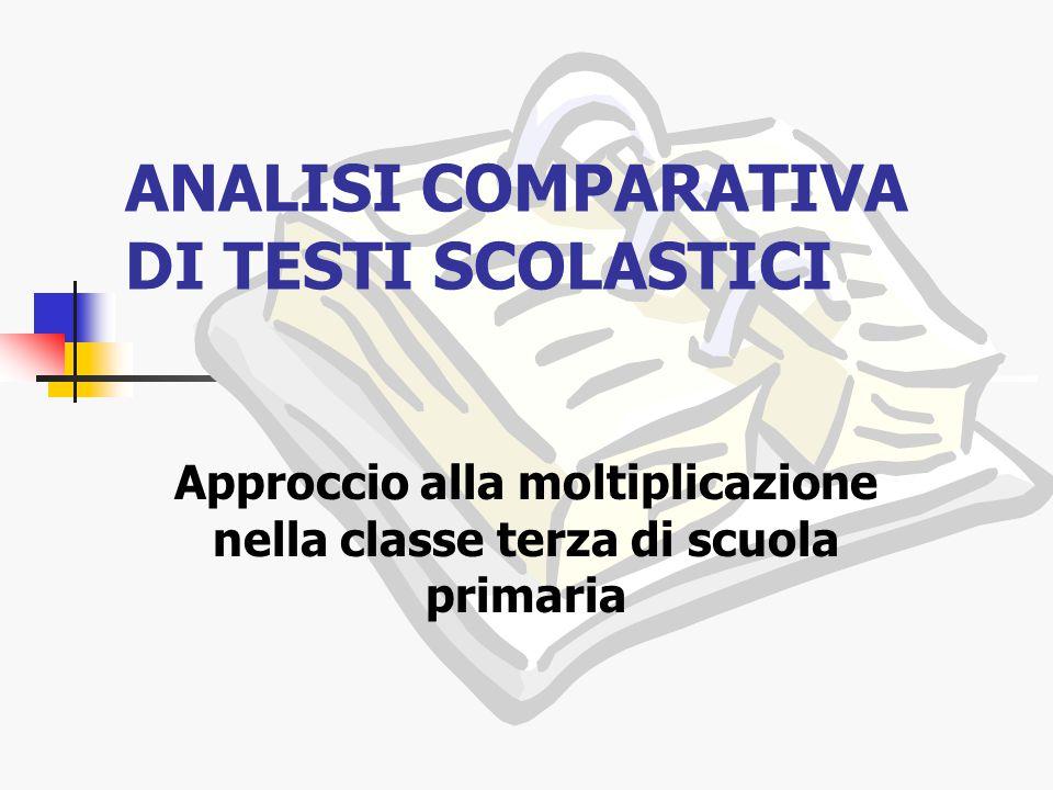 ANALISI COMPARATIVA DI TESTI SCOLASTICI Approccio alla moltiplicazione nella classe terza di scuola primaria
