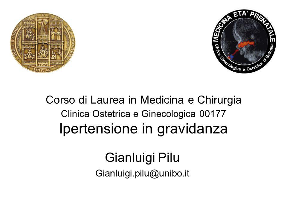 Corso di Laurea in Medicina e Chirurgia Clinica Ostetrica e Ginecologica 00177 Ipertensione in gravidanza Gianluigi Pilu Gianluigi.pilu@unibo.it