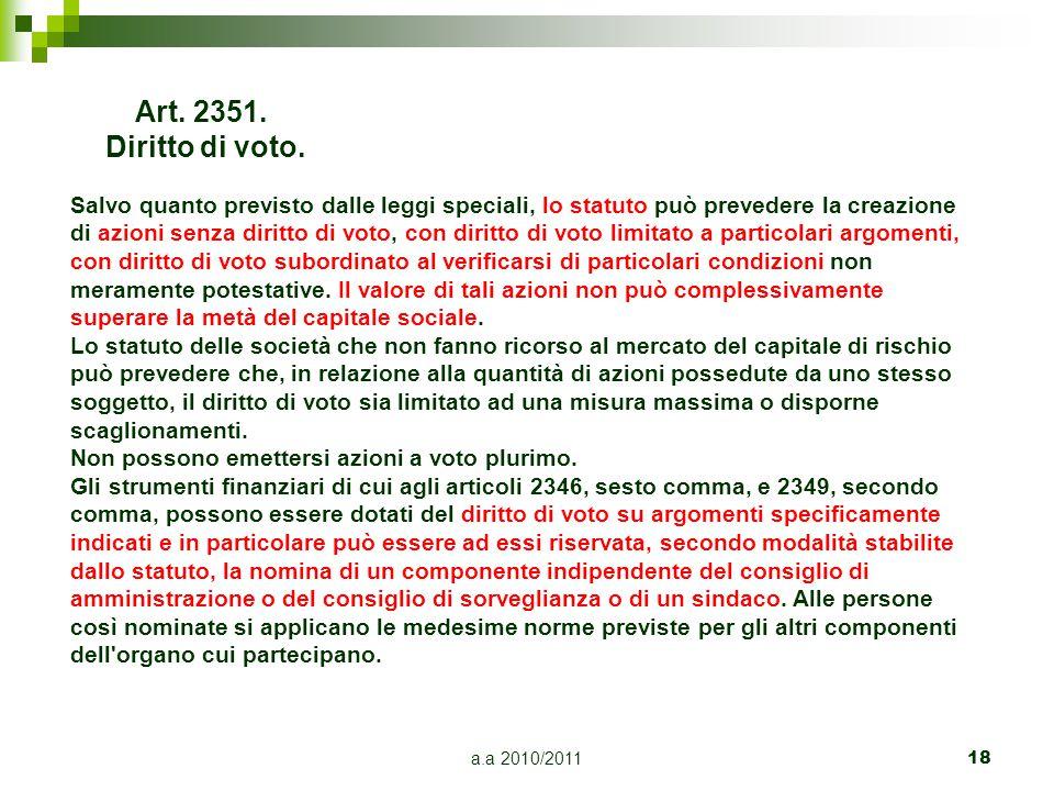 a.a 2010/201118 Art. 2351. Diritto di voto. Salvo quanto previsto dalle leggi speciali, lo statuto può prevedere la creazione di azioni senza diritto