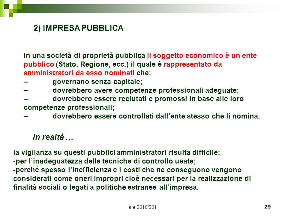 a.a 2010/201129 2) IMPRESA PUBBLICA In una società di proprietà pubblica il soggetto economico è un ente pubblico (Stato, Regione, ecc.) il quale è ra