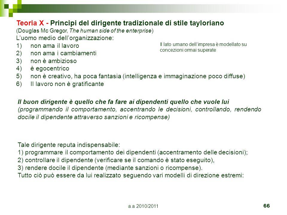a.a 2010/201166 Teoria X - Principi del dirigente tradizionale di stile tayloriano (Douglas Mc Gregor, The human side of the enterprise) L'uomo medio