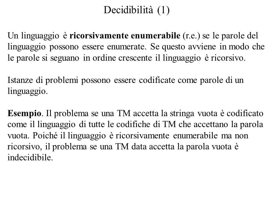 Decidibilità (1) Un linguaggio è ricorsivamente enumerabile (r.e.) se le parole del linguaggio possono essere enumerate.