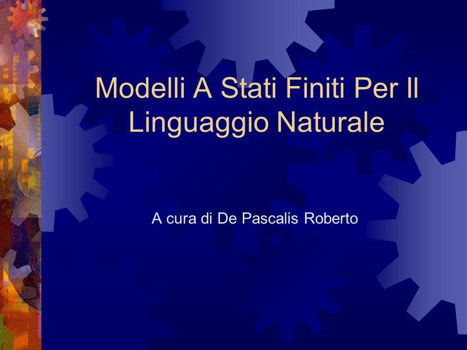 Modelli A Stati Finiti Per Il Linguaggio Naturale A cura di De Pascalis Roberto