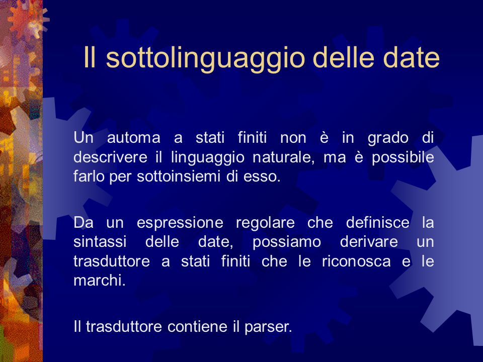 Il sottolinguaggio delle date Un automa a stati finiti non è in grado di descrivere il linguaggio naturale, ma è possibile farlo per sottoinsiemi di esso.