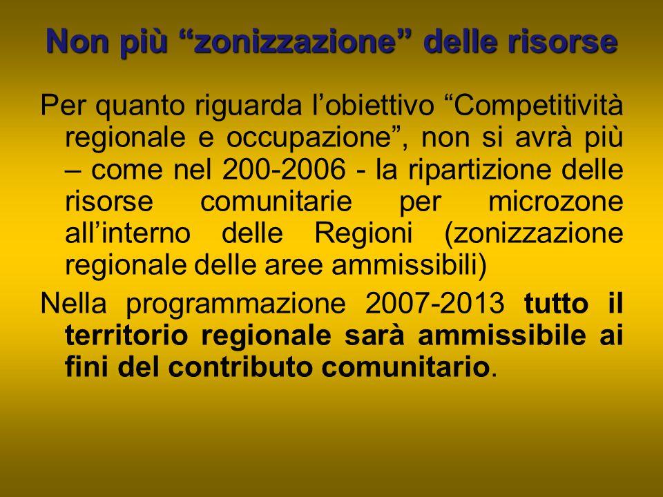 """Non più """"zonizzazione"""" delle risorse Per quanto riguarda l'obiettivo """"Competitività regionale e occupazione"""", non si avrà più – come nel 200-2006 - la"""