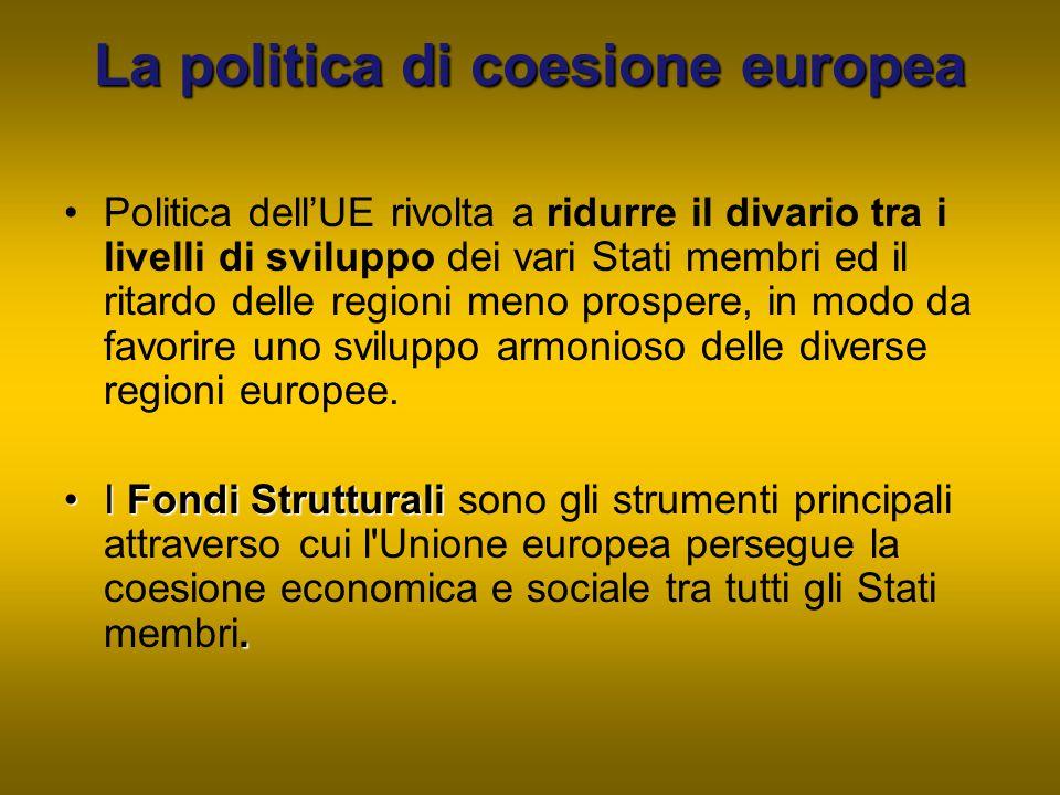 La politica di coesione europea Politica dell'UE rivolta a ridurre il divario tra i livelli di sviluppo dei vari Stati membri ed il ritardo delle regi