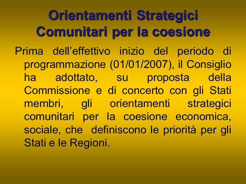 Orientamenti Strategici Comunitari per la coesione Prima dell'effettivo inizio del periodo di programmazione (01/01/2007), il Consiglio ha adottato, s