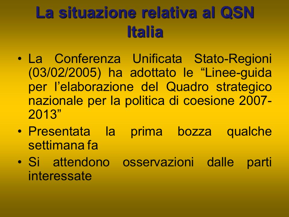 """La situazione relativa al QSN Italia La Conferenza Unificata Stato-Regioni (03/02/2005) ha adottato le """"Linee-guida per l'elaborazione del Quadro stra"""