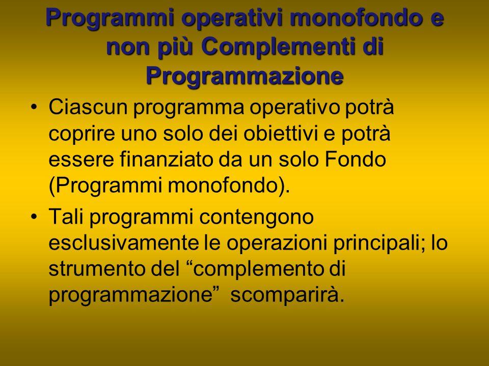 Programmi operativi monofondo e non più Complementi di Programmazione Ciascun programma operativo potrà coprire uno solo dei obiettivi e potrà essere