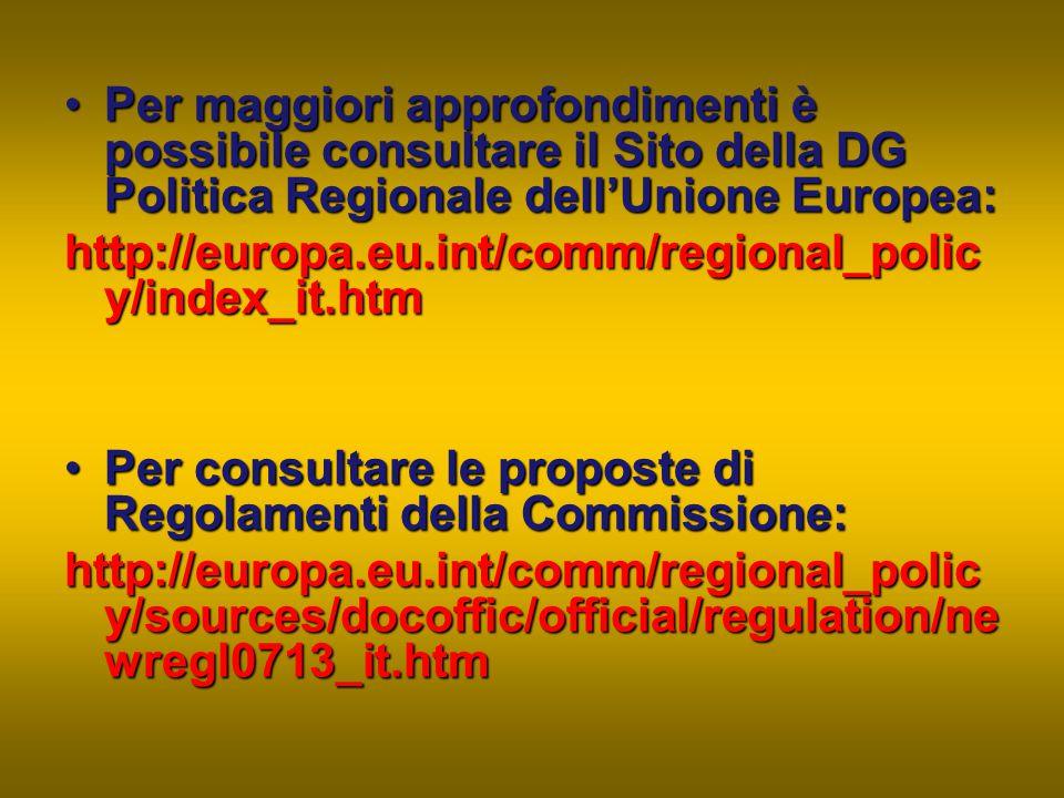 Per maggiori approfondimenti è possibile consultare il Sito della DG Politica Regionale dell'Unione Europea:Per maggiori approfondimenti è possibile c