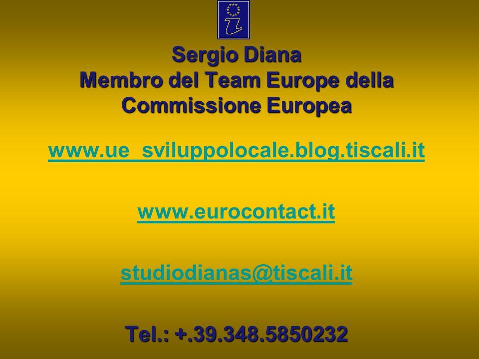 Sergio Diana Membro del Team Europe della Commissione Europea www.ue_sviluppolocale.blog.tiscali.it www.eurocontact.it studiodianas@tiscali.it Tel.: +
