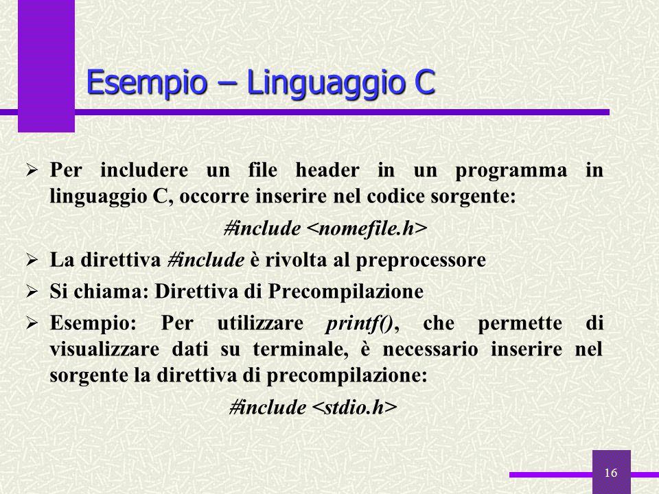 16  Per includere un file header in un programma in linguaggio C, occorre inserire nel codice sorgente:  include preprocessore  La direttiva  incl