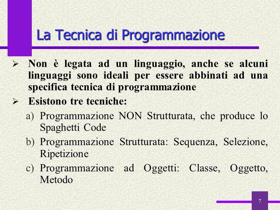 7  Non è legata ad un linguaggio, anche se alcuni linguaggi sono ideali per essere abbinati ad una specifica tecnica di programmazione  Esistono tre