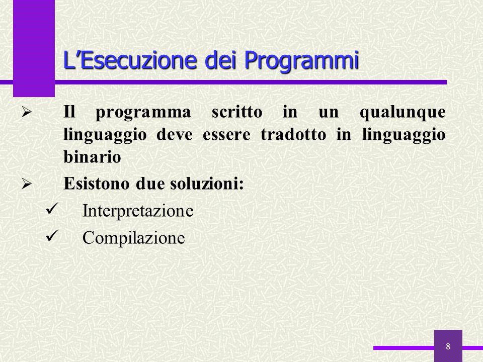 8  Il programma scritto in un qualunque linguaggio deve essere tradotto in linguaggio binario  Esistono due soluzioni: Interpretazione Compilazione
