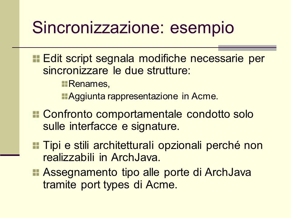Sincronizzazione: esempio Edit script segnala modifiche necessarie per sincronizzare le due strutture: Renames, Aggiunta rappresentazione in Acme. Con