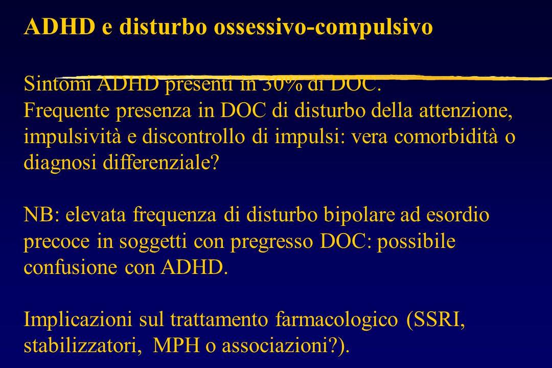 ADHD e disturbo ossessivo-compulsivo Sintomi ADHD presenti in 30% di DOC.