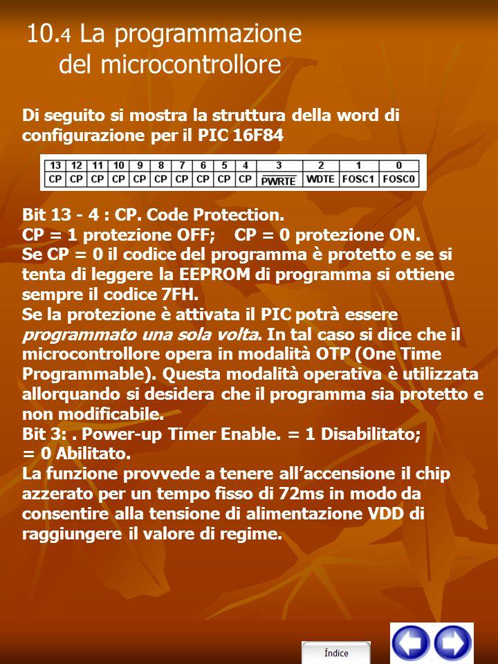 Di seguito si mostra la struttura della word di configurazione per il PIC 16F84 Bit 13 - 4 : CP. Code Protection. CP = 1 protezione OFF; CP = 0 protez