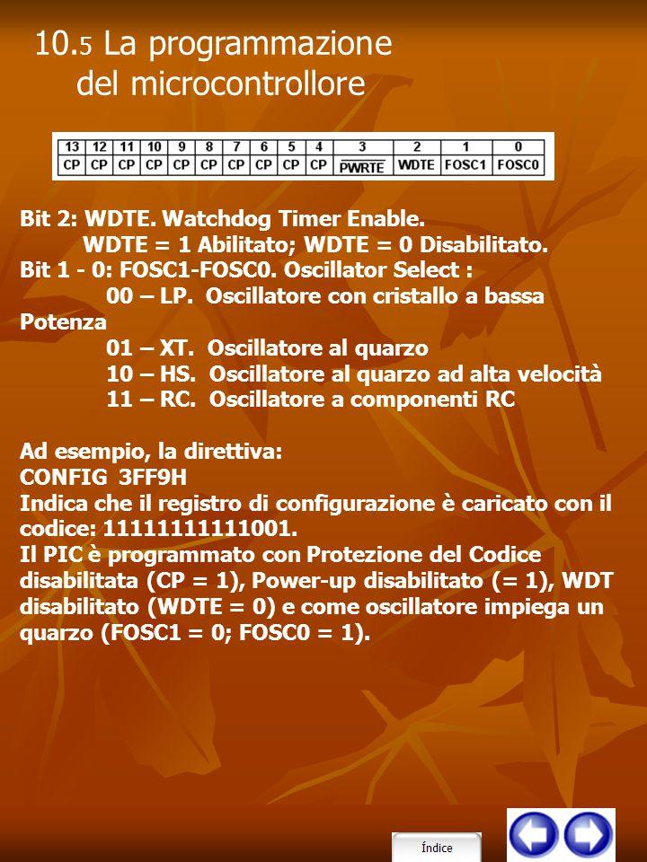 Bit 2: WDTE. Watchdog Timer Enable. WDTE = 1 Abilitato; WDTE = 0 Disabilitato. Bit 1 - 0: FOSC1-FOSC0. Oscillator Select : 00 – LP. Oscillatore con cr