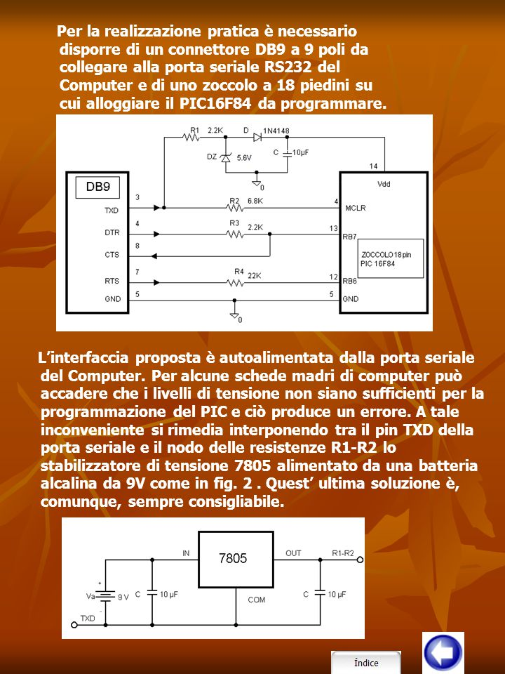 Per la realizzazione pratica è necessario disporre di un connettore DB9 a 9 poli da collegare alla porta seriale RS232 del Computer e di uno zoccolo a