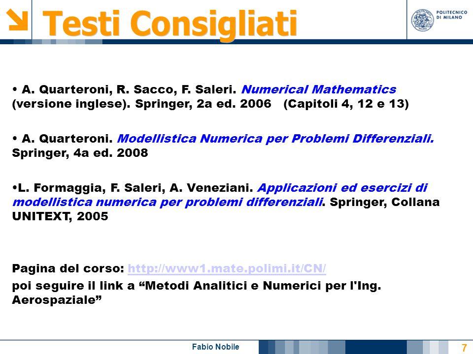 7 A. Quarteroni, R. Sacco, F. Saleri. Numerical Mathematics (versione inglese). Springer, 2a ed. 2006 (Capitoli 4, 12 e 13) A. Quarteroni. Modellistic