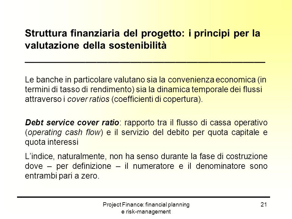 Project Finance: financial planning e risk-management 21 Struttura finanziaria del progetto: i principi per la valutazione della sostenibilità _______