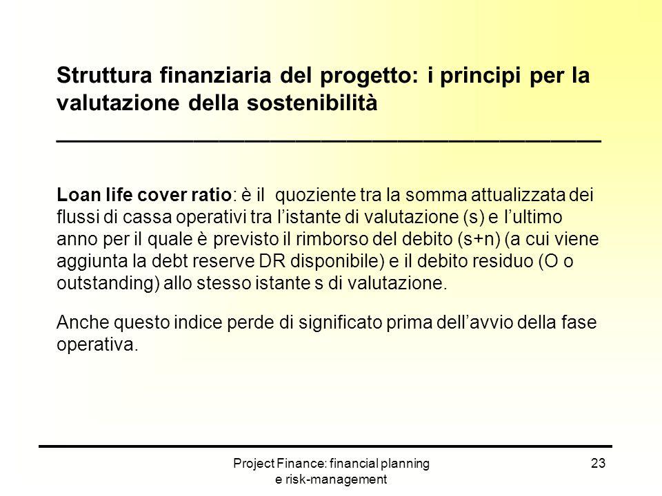 Project Finance: financial planning e risk-management 23 Struttura finanziaria del progetto: i principi per la valutazione della sostenibilità _______