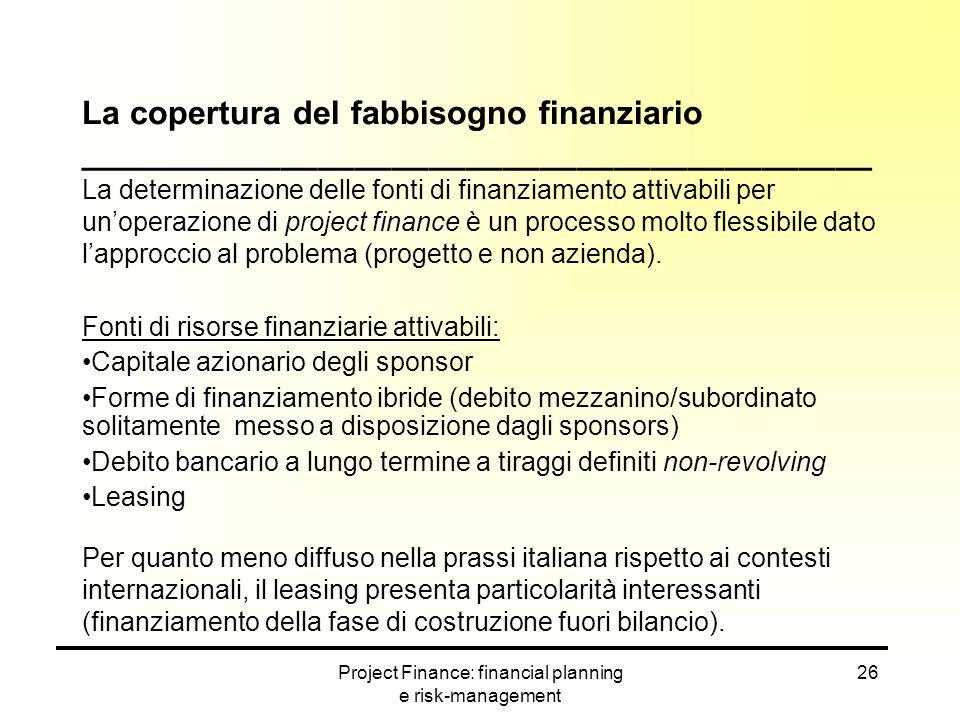 Project Finance: financial planning e risk-management 26 La copertura del fabbisogno finanziario ___________________________________________ La determ