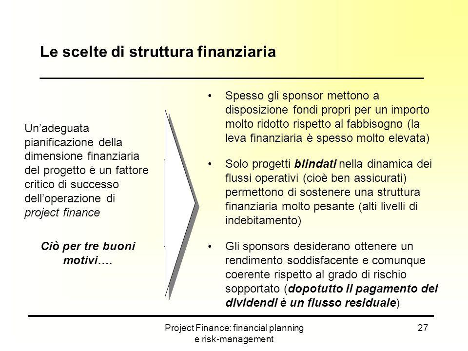 Project Finance: financial planning e risk-management 27 Un'adeguata pianificazione della dimensione finanziaria del progetto è un fattore critico di