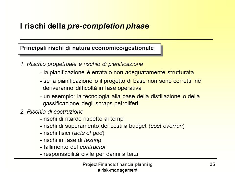 Project Finance: financial planning e risk-management 35 Principali rischi di natura economico/gestionale 1. Rischio progettuale e rischio di pianific