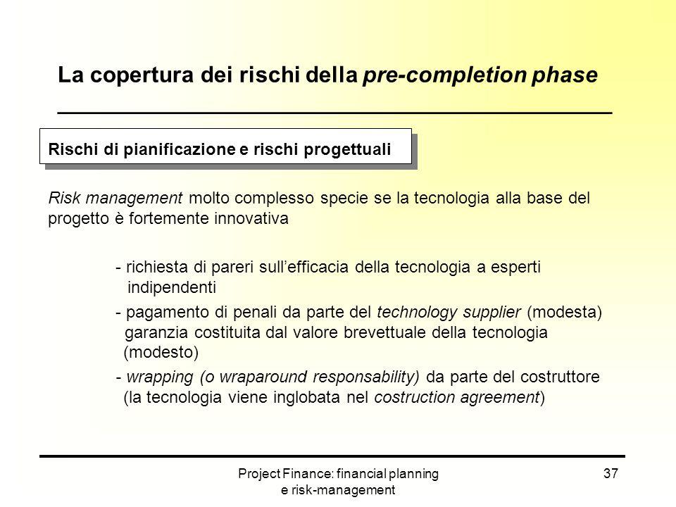 Project Finance: financial planning e risk-management 37 Rischi di pianificazione e rischi progettuali Risk management molto complesso specie se la te