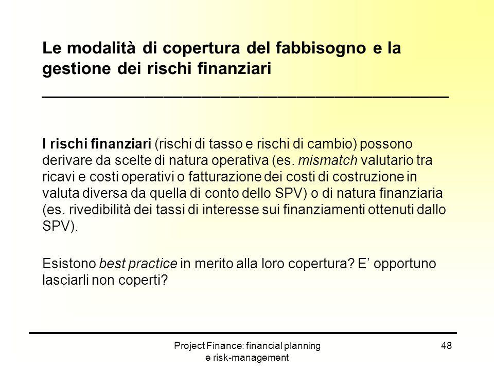 Project Finance: financial planning e risk-management 48 Le modalità di copertura del fabbisogno e la gestione dei rischi finanziari _________________