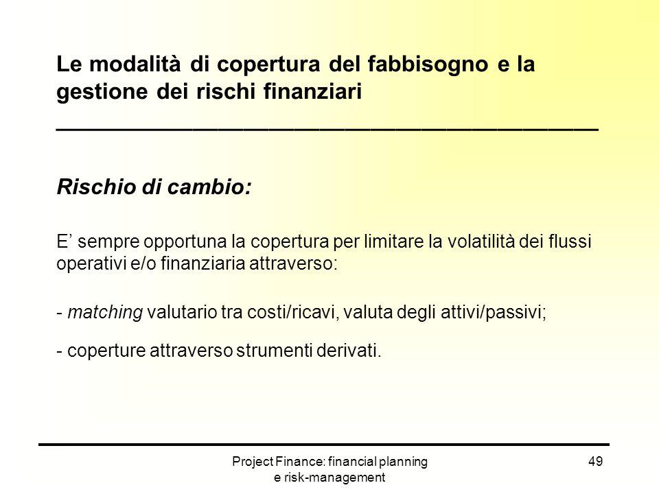 Project Finance: financial planning e risk-management 49 Le modalità di copertura del fabbisogno e la gestione dei rischi finanziari _________________