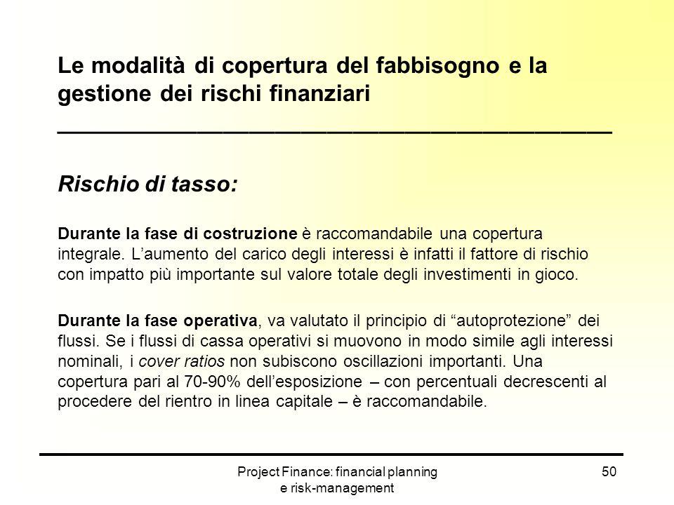Project Finance: financial planning e risk-management 50 Le modalità di copertura del fabbisogno e la gestione dei rischi finanziari _________________