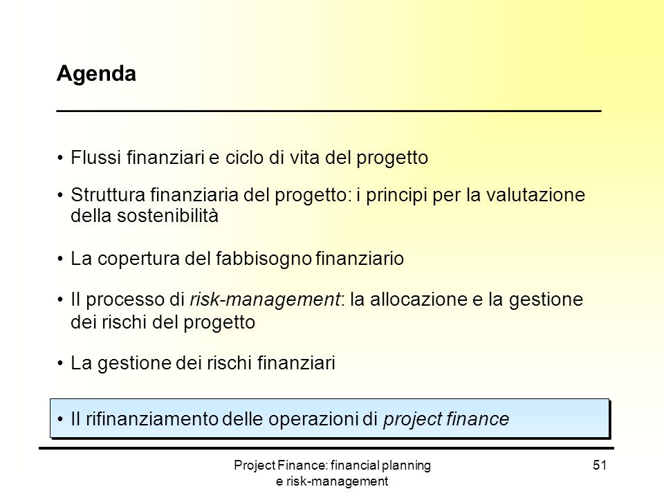 Project Finance: financial planning e risk-management 51 Agenda ____________________________________________ Flussi finanziari e ciclo di vita del pro