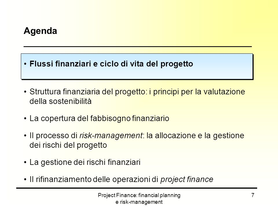 Project Finance: financial planning e risk-management 7 Agenda ____________________________________________ Flussi finanziari e ciclo di vita del prog