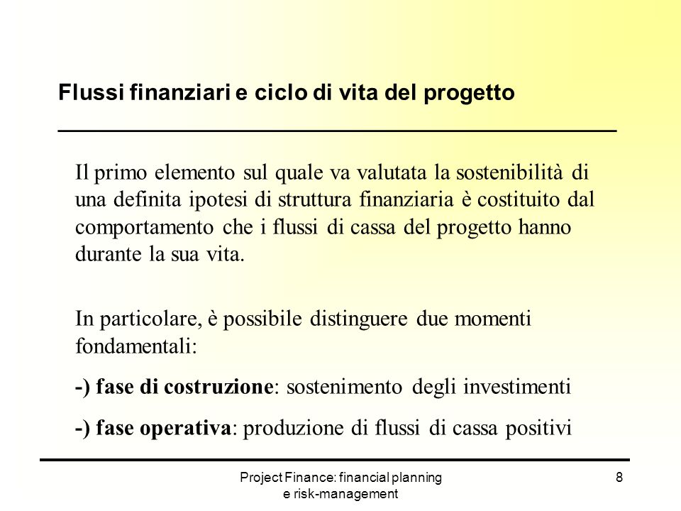 Project Finance: financial planning e risk-management 8 Il primo elemento sul quale va valutata la sostenibilità di una definita ipotesi di struttura