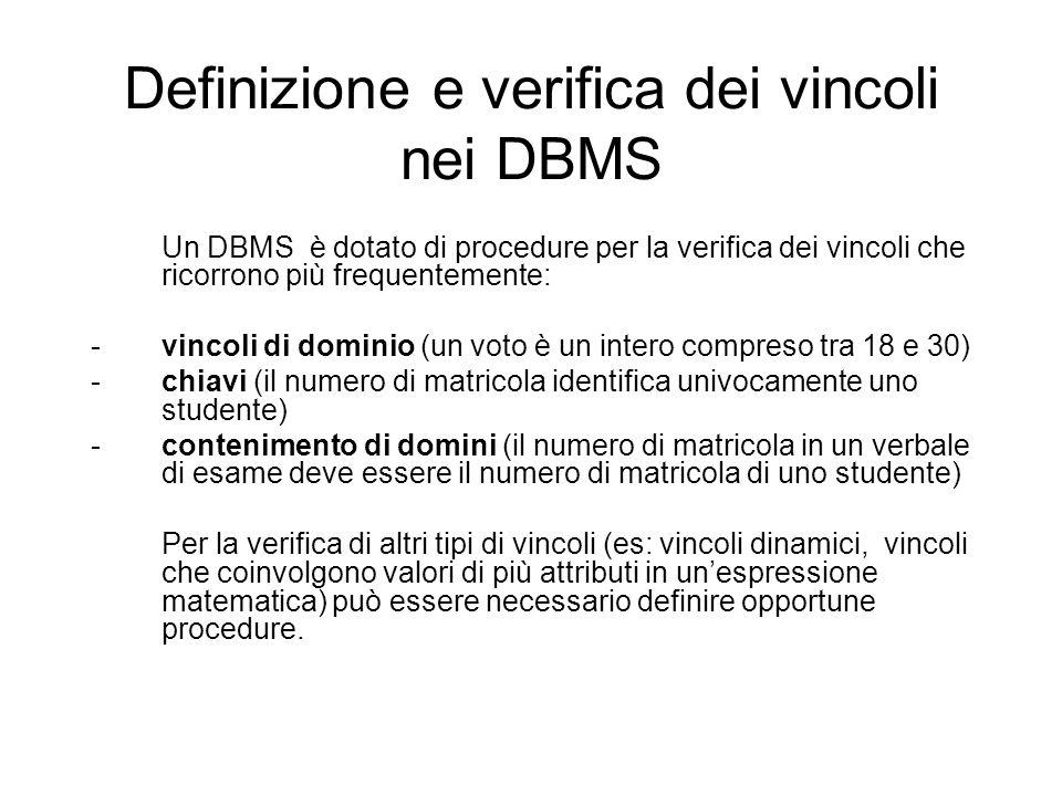 Definizione e verifica dei vincoli nei DBMS Un DBMS è dotato di procedure per la verifica dei vincoli che ricorrono più frequentemente: -vincoli di do