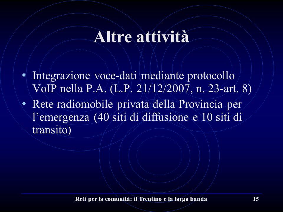 Reti per la comunità: il Trentino e la larga banda 15 Altre attività Integrazione voce-dati mediante protocollo VoIP nella P.A.