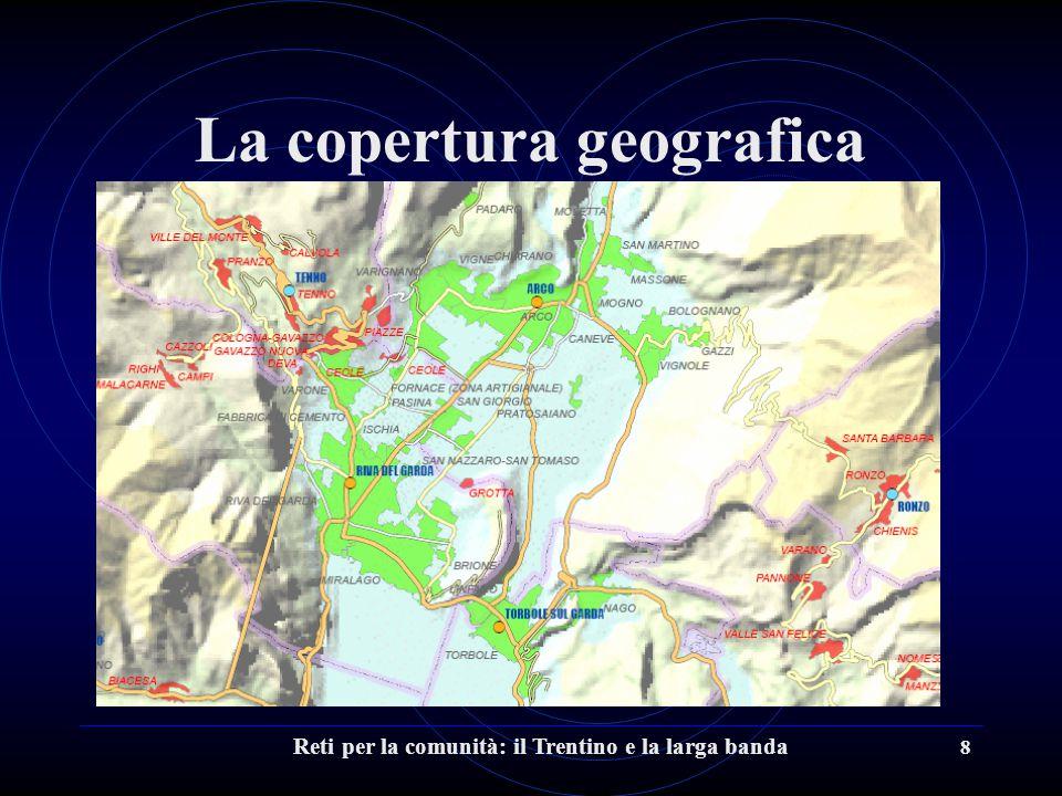 Reti per la comunità: il Trentino e la larga banda 8 La copertura geografica
