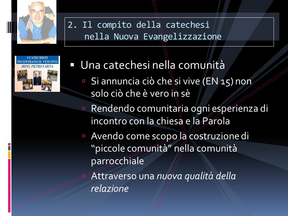 2. Il compito della catechesi nella Nuova Evangelizzazione  Una catechesi nella comunità  Si annuncia ciò che si vive (EN 15) non solo ciò che è ver